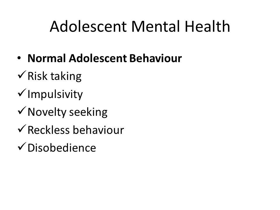 Adolescent Mental Health Normal Adolescent Behaviour Risk taking Impulsivity Novelty seeking Reckless behaviour Disobedience