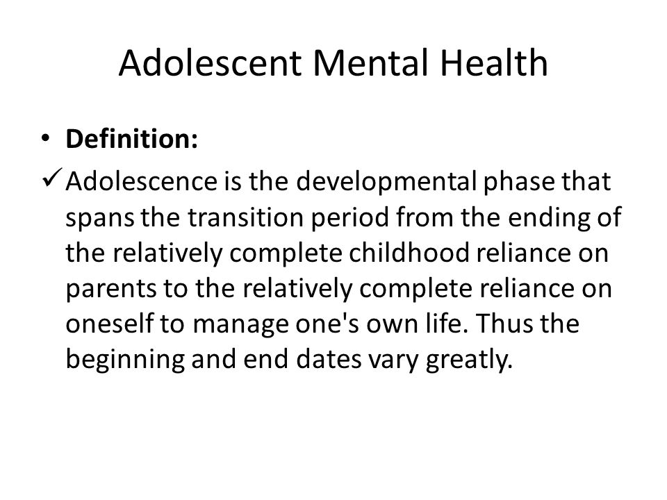 Adolescent Mental Health Definition: Adolescence is the developmental phase that spans the transition period from the ending of the relatively complet