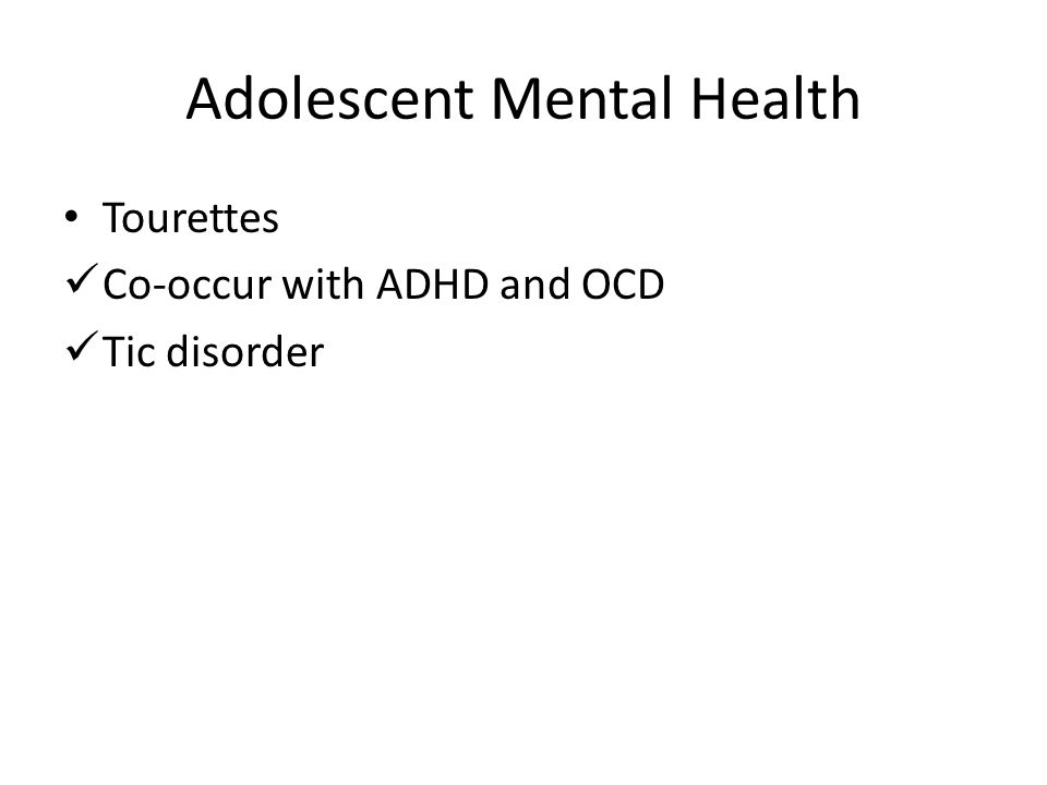 Adolescent Mental Health Tourettes Co-occur with ADHD and OCD Tic disorder
