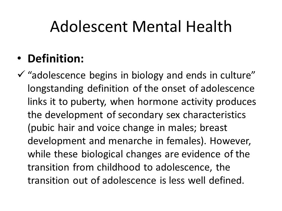 """Adolescent Mental Health Definition: """"adolescence begins in biology and ends in culture"""" longstanding definition of the onset of adolescence links it"""