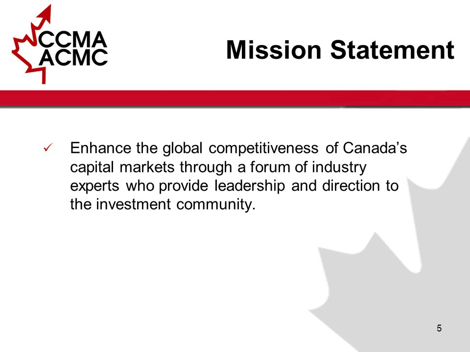 5 Enhance the global competitiveness of Canada's capital markets through a forum of industry experts who provide leadership and direction to the investment community.