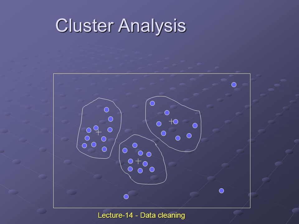 Cluster Analysis Lecture-14 - Data cleaning
