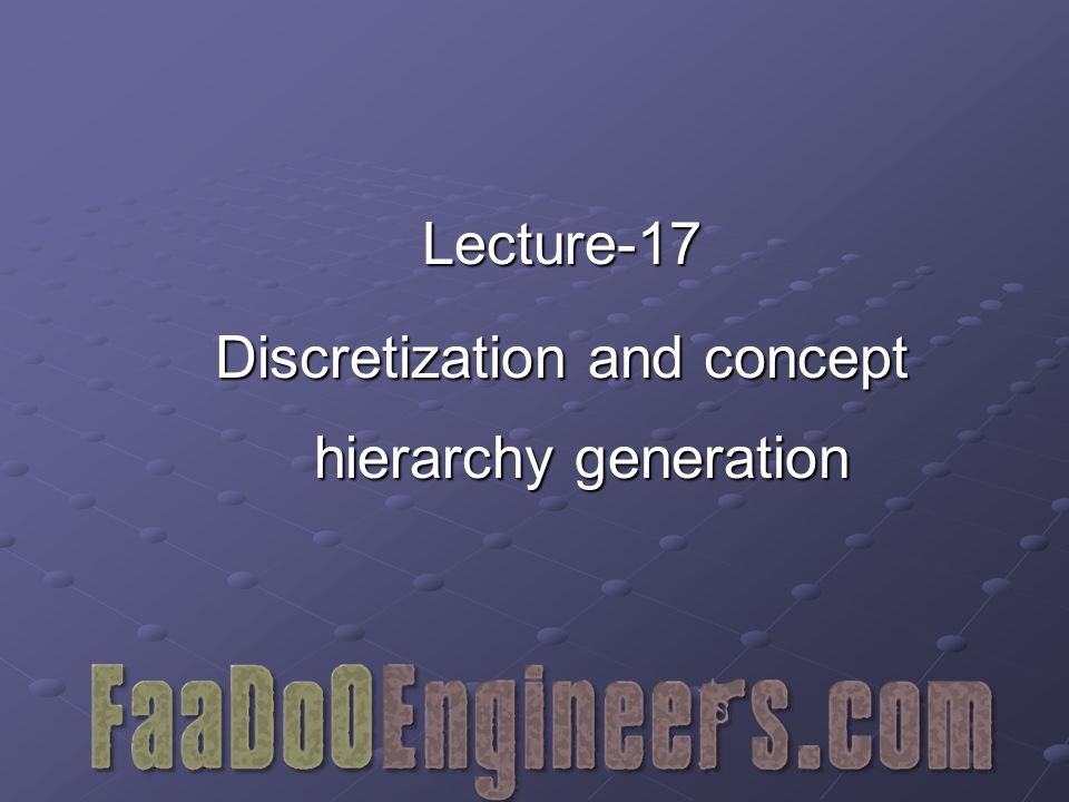 Lecture-17 Discretization and concept hierarchy generation