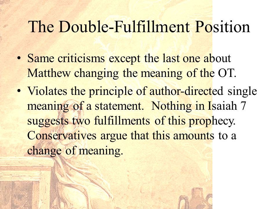 The Double-Fulfillment Position Same criticisms except the last one about Matthew changing the meaning of the OT.