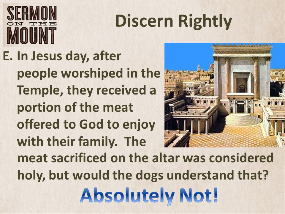 Discern Rightly E.In Jesus day, after people worshiped in the Temple, they received a portion of the meat offered to God to enjoy with their family.
