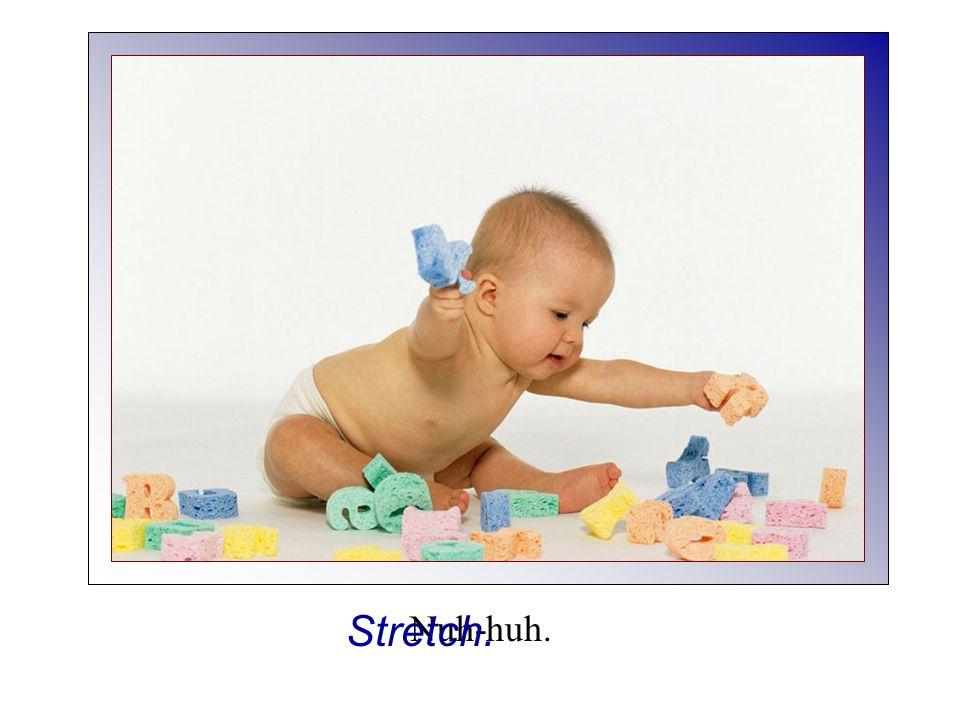 Nuh-huh. Stretch.