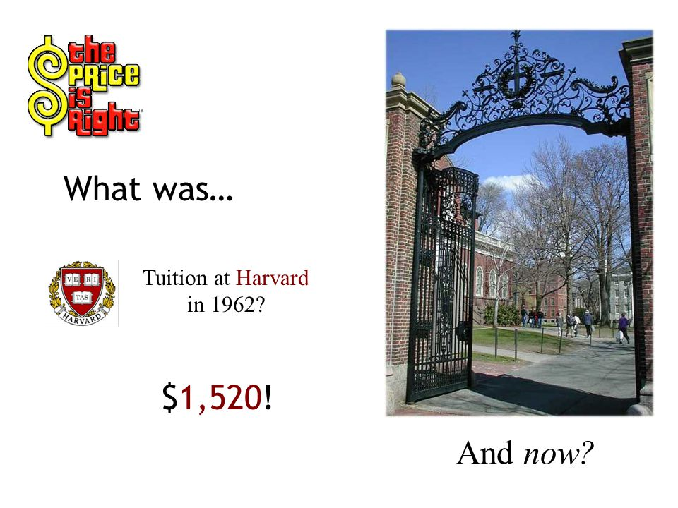 Tuition at Harvard in 1962? What was… $1,520! And now?
