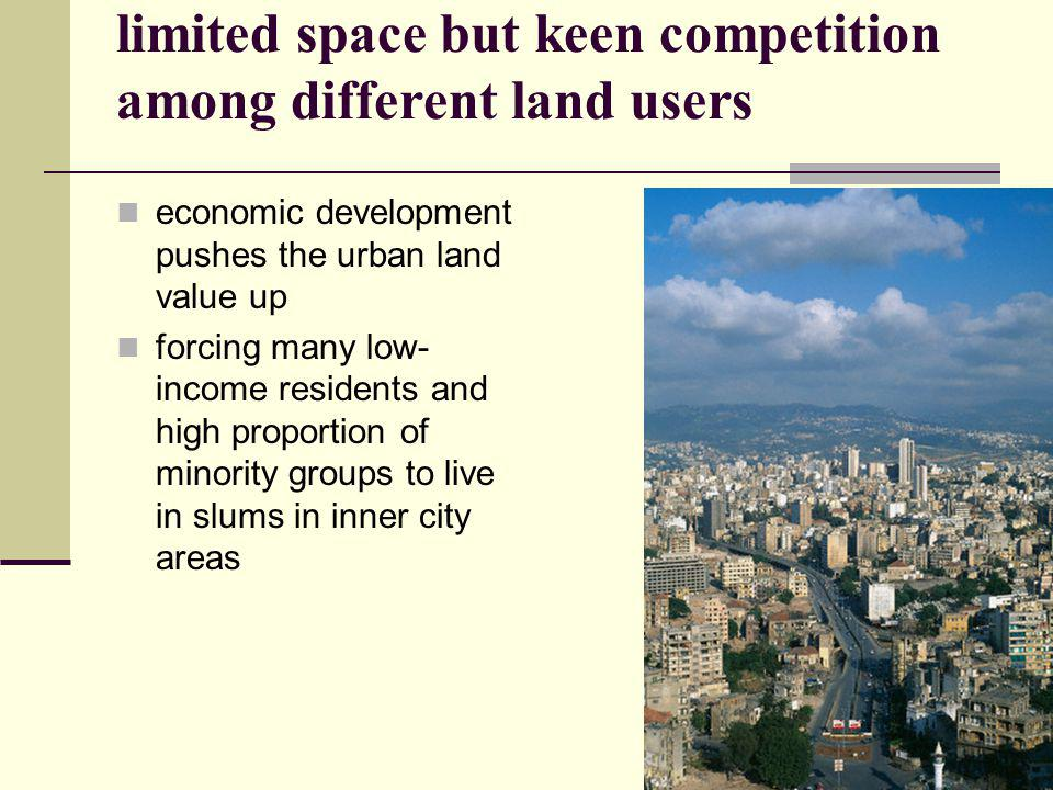 limited space but keen competition among different land users economic development pushes the urban land value up forcing many low- income residents a