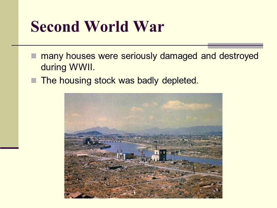 Second World War many houses were seriously damaged and destroyed during WWII.