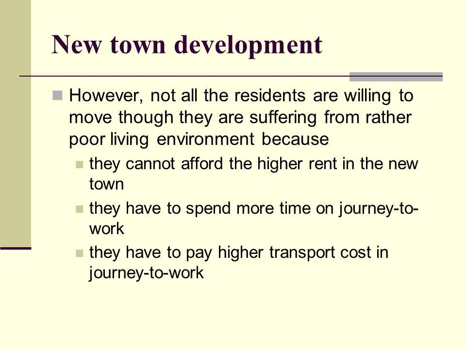 New town development However, not all the residents are willing to move though they are suffering from rather poor living environment because they can
