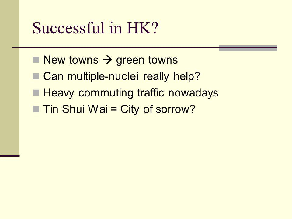 Successful in HK.New towns  green towns Can multiple-nuclei really help.