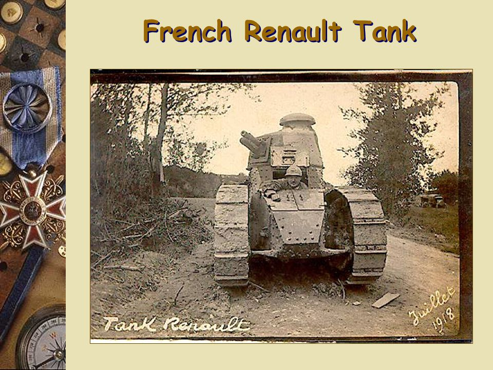 Tanks  Tanks developed specifically to end the stalemate on the western front  Very unreliable at first and designs varied greatly.