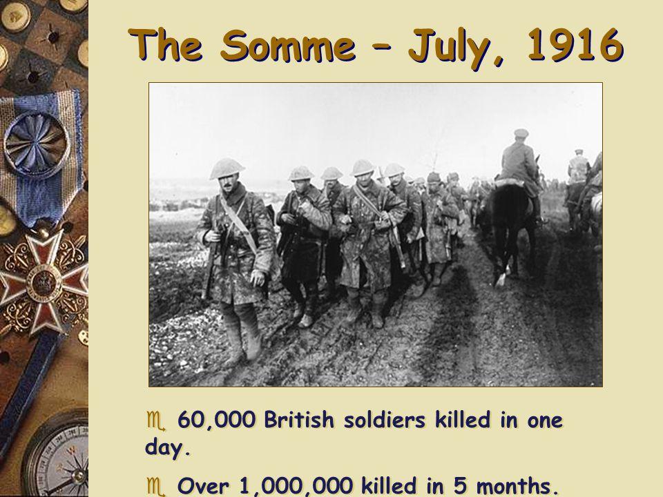 Verdun – February, 1916 e German offensive. e Each side had 500,000 casualties. e German offensive. e Each side had 500,000 casualties.