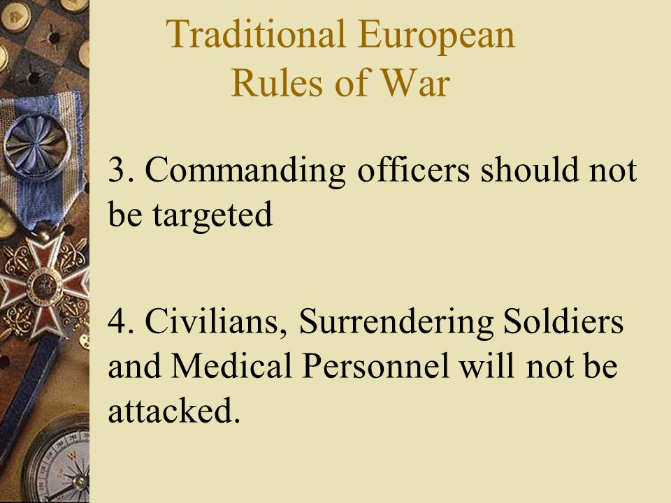 Traditional European Rules of War 1. A country must declare war before attacking another country.
