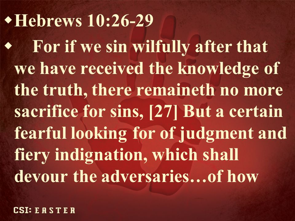 much sorer punishment, suppose ye, shall he be thought worthy, who hath trodden under foot the Son of God, and hath counted the blood of the covenant, wherewith he was sanctified, an unholy thing, and hath done despite unto the Spirit of grace?
