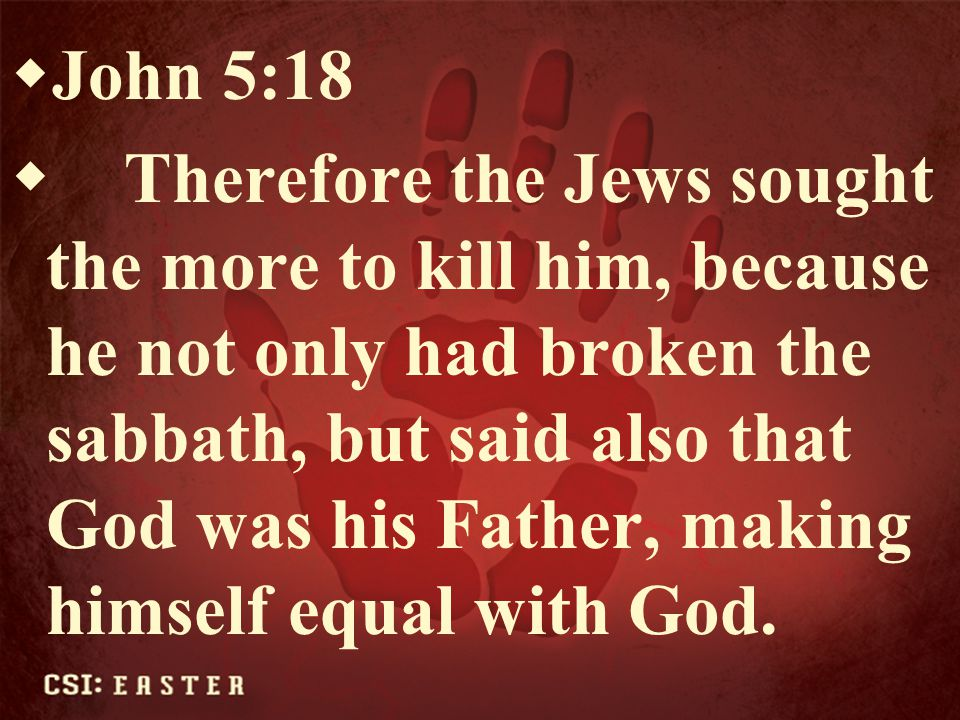  John 10:30-31  I and my Father are one. [31] Then the Jews took up stones again to stone him.