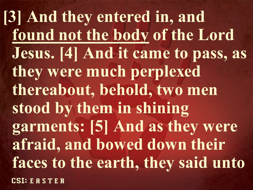 them, Why seek ye the living among the dead.
