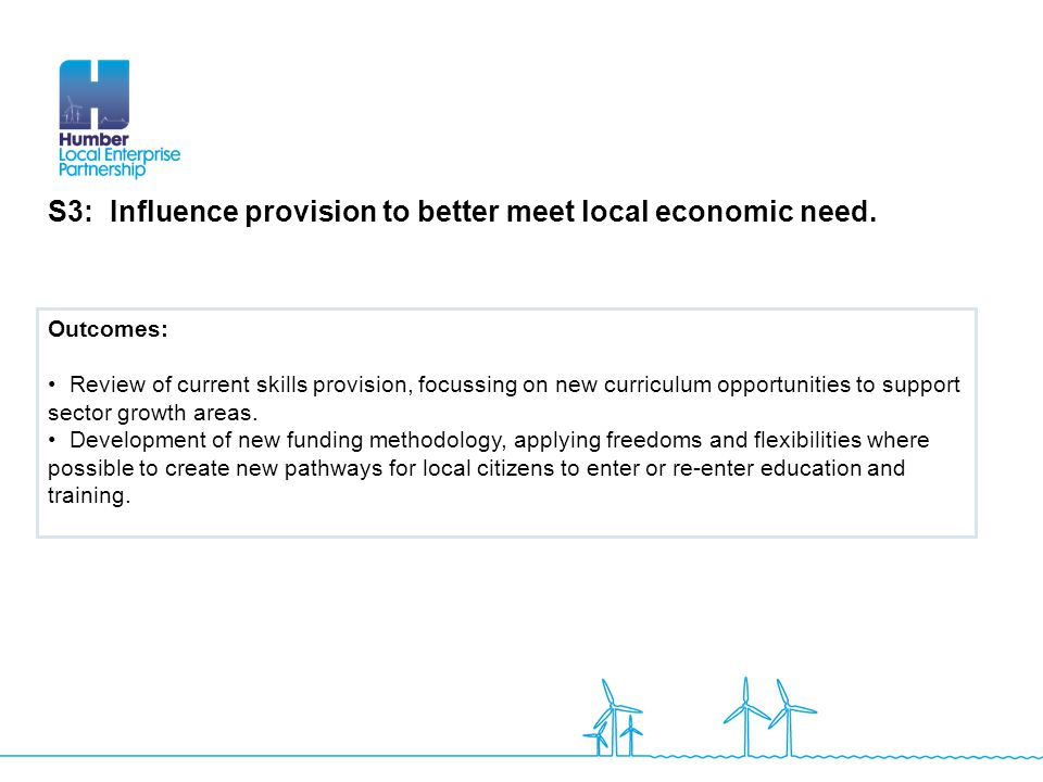 S3: Influence provision to better meet local economic need. Outcomes: Review of current skills provision, focussing on new curriculum opportunities to