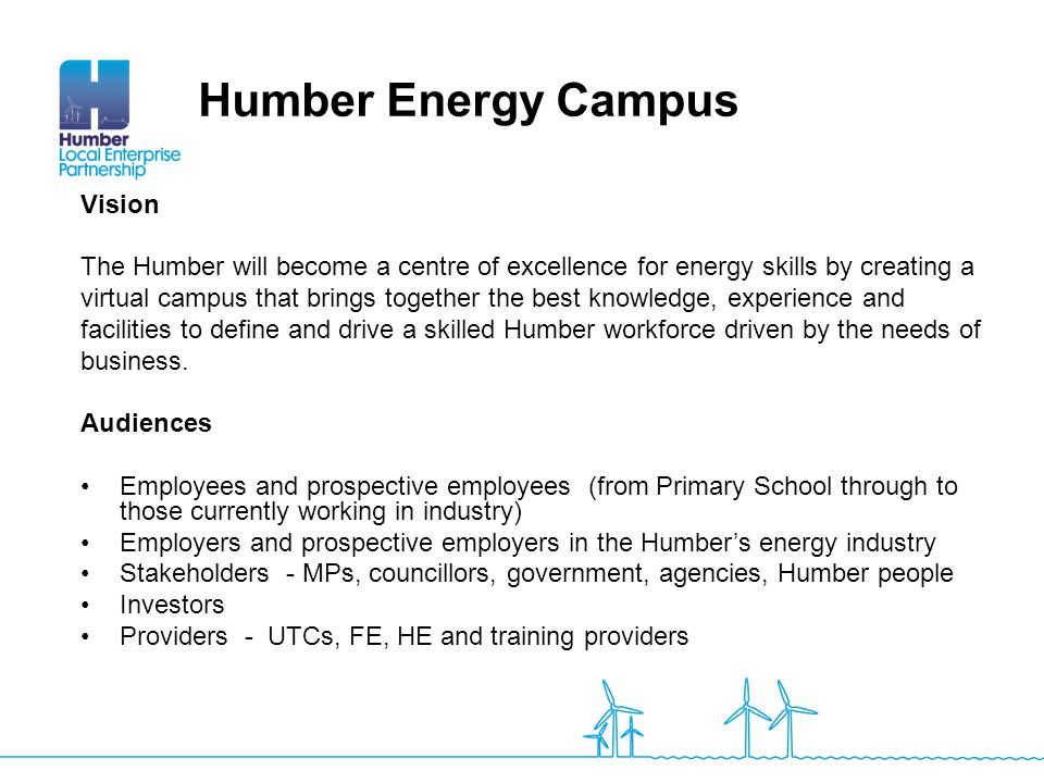 Vision The Humber will become a centre of excellence for energy skills by creating a virtual campus that brings together the best knowledge, experienc