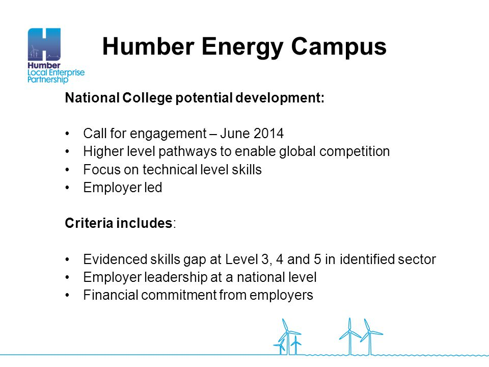 Humber Energy Campus National College potential development: Call for engagement – June 2014 Higher level pathways to enable global competition Focus