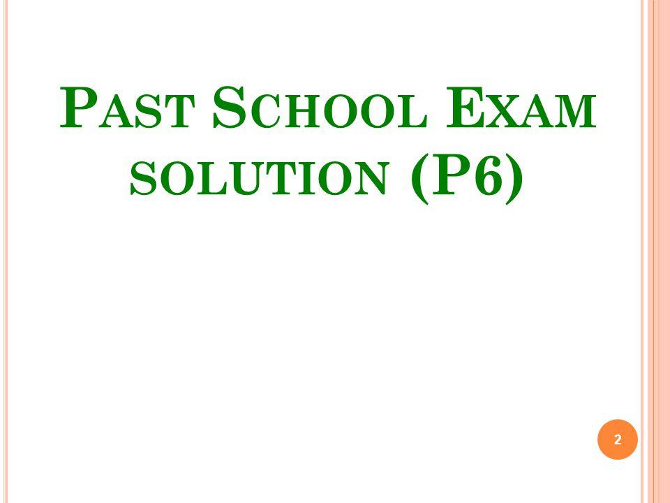 P AST S CHOOL E XAM SOLUTION (P6) 2