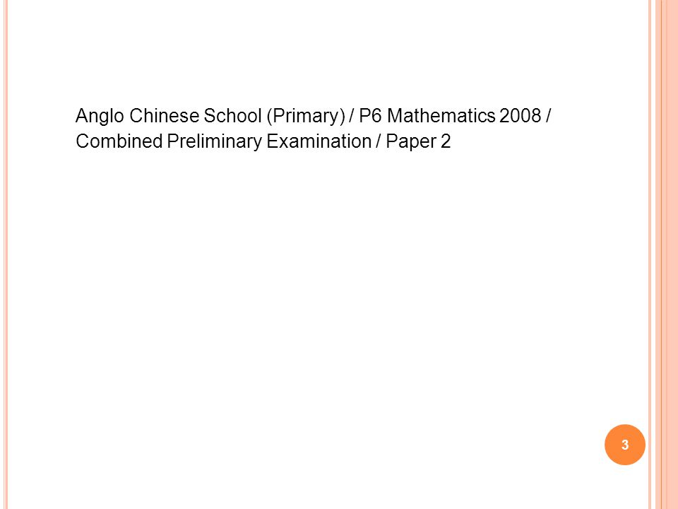 3 Anglo Chinese School (Primary) / P6 Mathematics 2008 / Combined Preliminary Examination / Paper 2