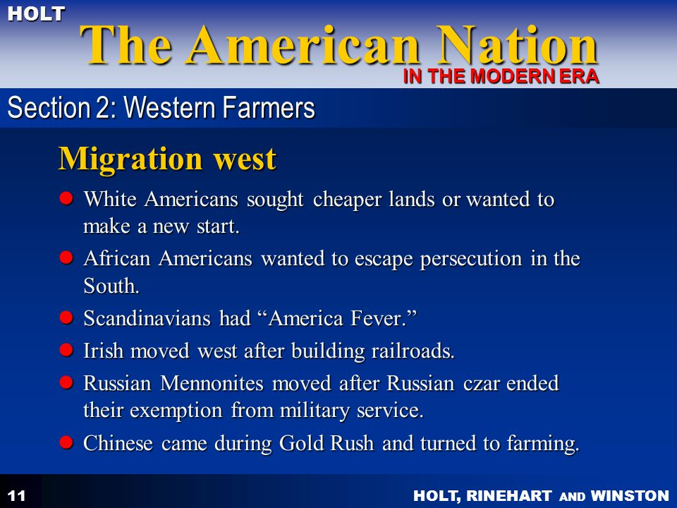 HOLT, RINEHART AND WINSTON The American Nation HOLT IN THE MODERN ERA 11 Migration west White Americans sought cheaper lands or wanted to make a new start.