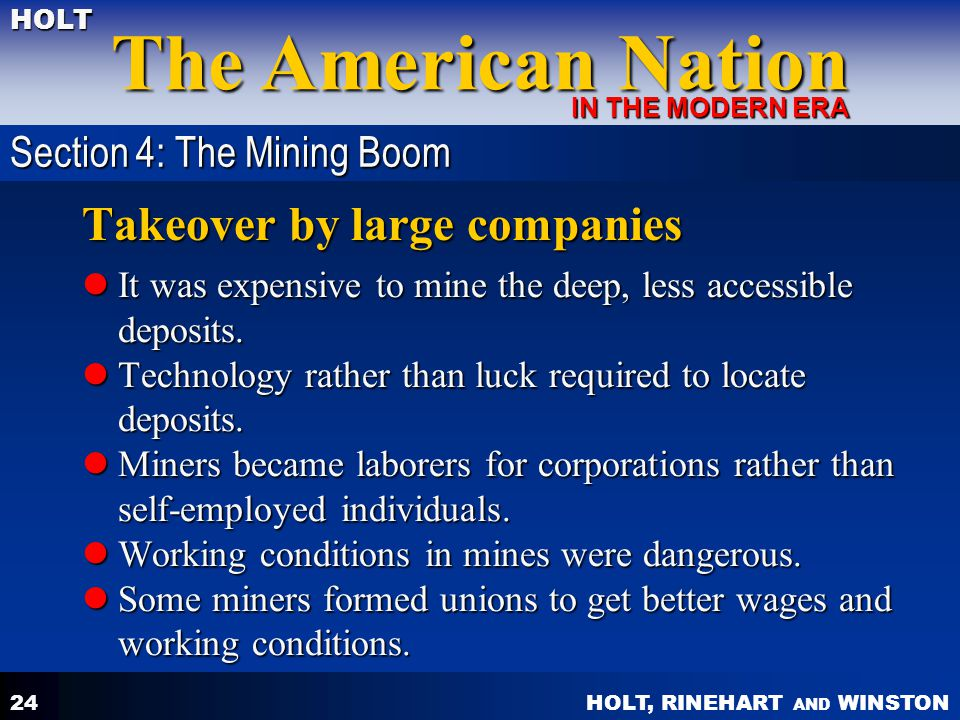 HOLT, RINEHART AND WINSTON The American Nation HOLT IN THE MODERN ERA 24 Takeover by large companies It was expensive to mine the deep, less accessible deposits.
