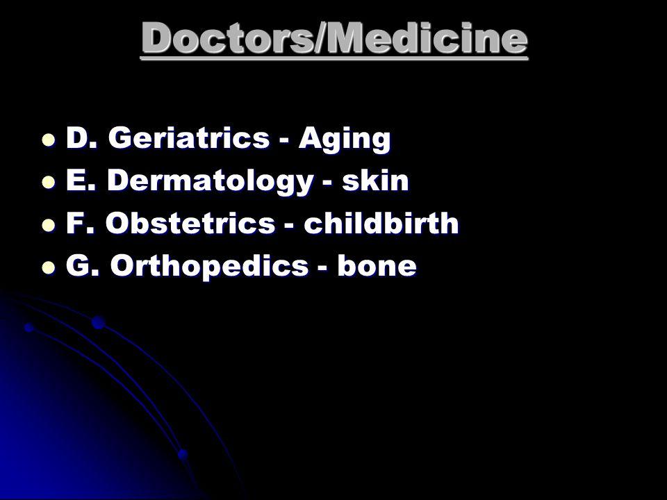 Doctors/Medicine A. Cardiology - heart A. Cardiology - heart B.
