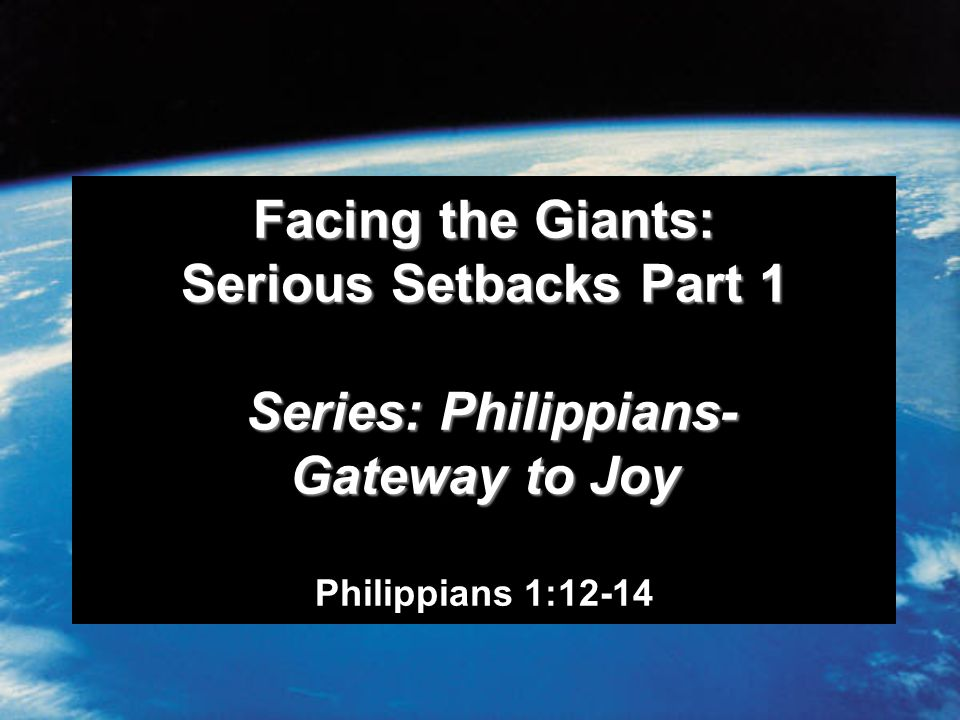 Facing the Giants: Serious Setbacks Part 1 Series: Philippians- Gateway to Joy Facing the Giants: Serious Setbacks Part 1 Series: Philippians- Gateway