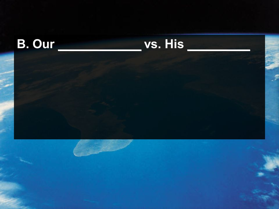 B. Our ____________ vs. His _________