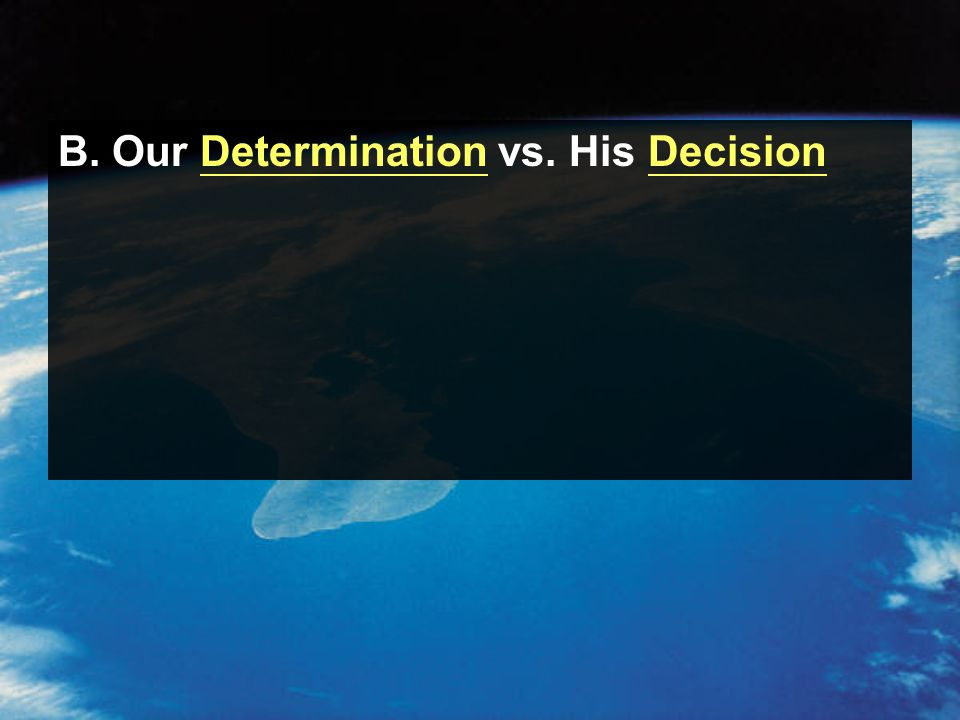 B. Our Determination vs. His Decision