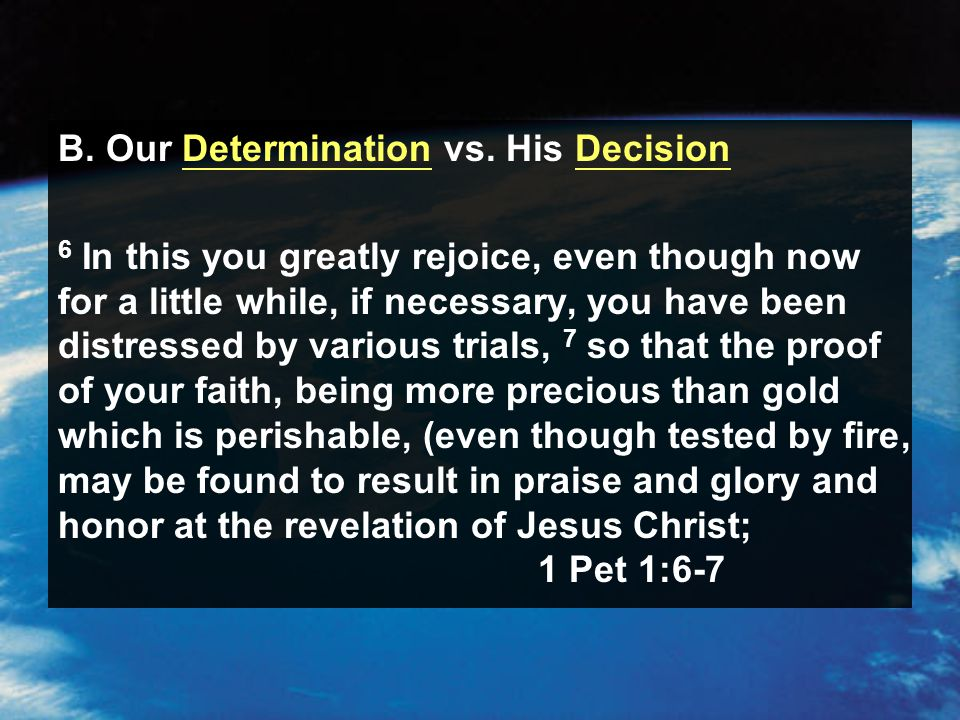 B. Our Determination vs. His Decision 6 In this you greatly rejoice, even though now for a little while, if necessary, you have been distressed by var