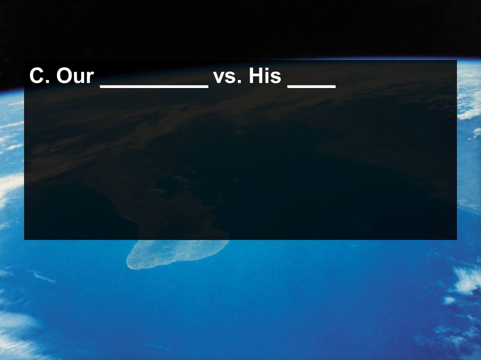 C. Our _________ vs. His ____
