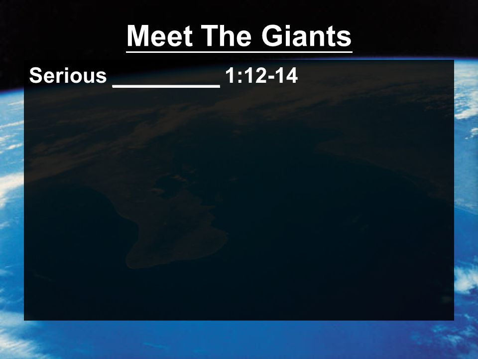 Meet The Giants Serious _________ 1:12-14