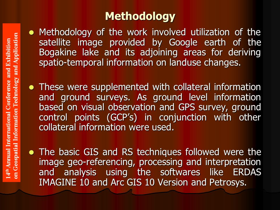 Methodology Methodology of the work involved utilization of the satellite image provided by Google earth of the Bogakine lake and its adjoining areas for deriving spatio-temporal information on landuse changes.