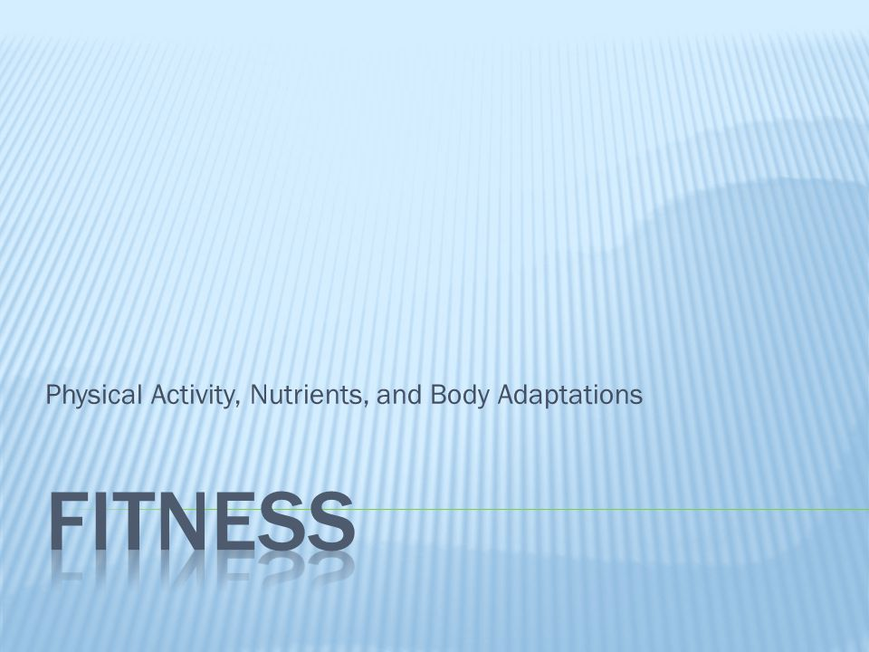 Physical Activity, Nutrients, and Body Adaptations