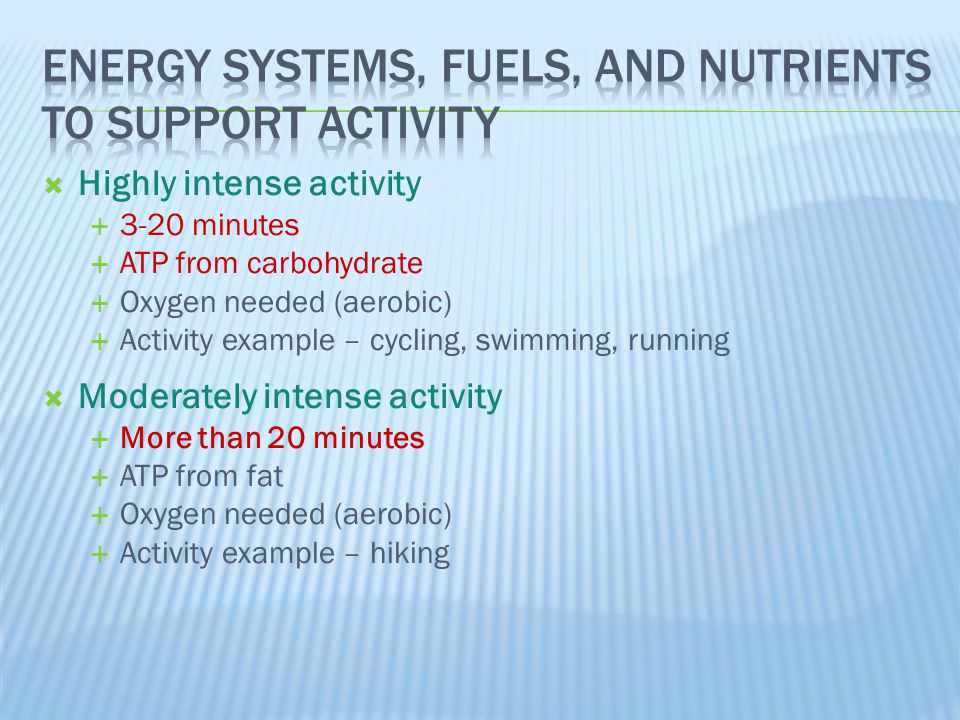  Highly intense activity  3-20 minutes  ATP from carbohydrate  Oxygen needed (aerobic)  Activity example – cycling, swimming, running  Moderatel