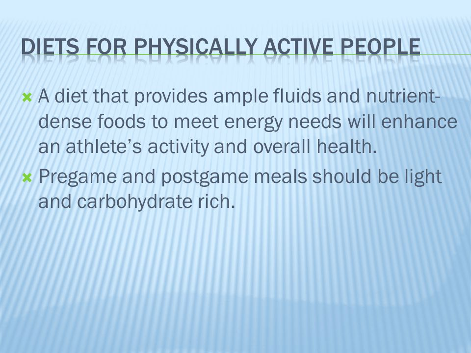  A diet that provides ample fluids and nutrient- dense foods to meet energy needs will enhance an athlete's activity and overall health.  Pregame an