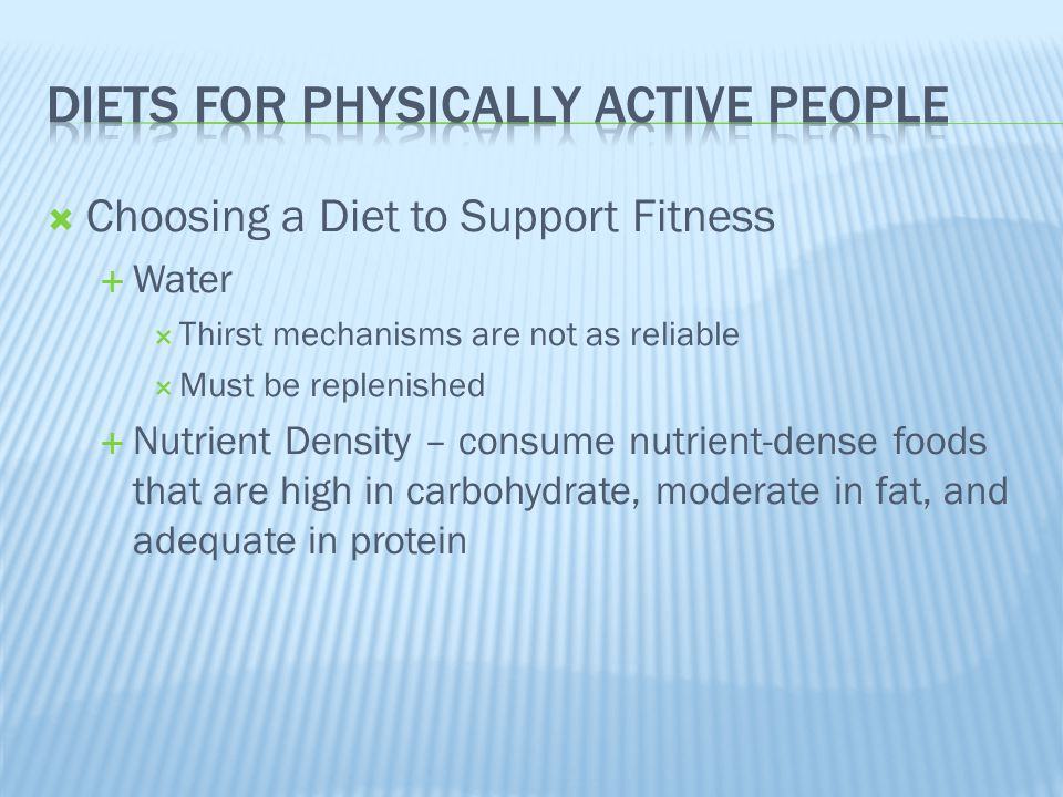  Choosing a Diet to Support Fitness  Water  Thirst mechanisms are not as reliable  Must be replenished  Nutrient Density – consume nutrient-dense