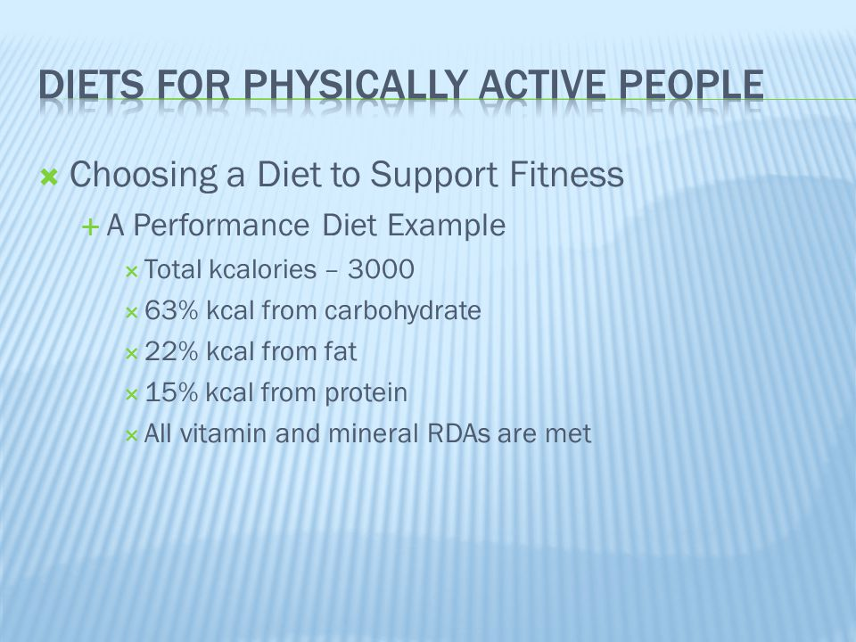  Choosing a Diet to Support Fitness  A Performance Diet Example  Total kcalories – 3000  63% kcal from carbohydrate  22% kcal from fat  15% kcal