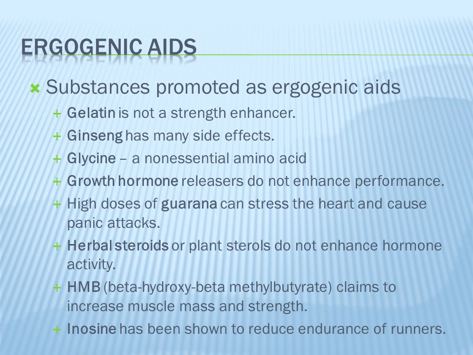  Substances promoted as ergogenic aids  Gelatin is not a strength enhancer.  Ginseng has many side effects.  Glycine – a nonessential amino acid 