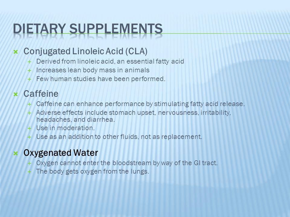  Conjugated Linoleic Acid (CLA)  Derived from linoleic acid, an essential fatty acid  Increases lean body mass in animals  Few human studies have