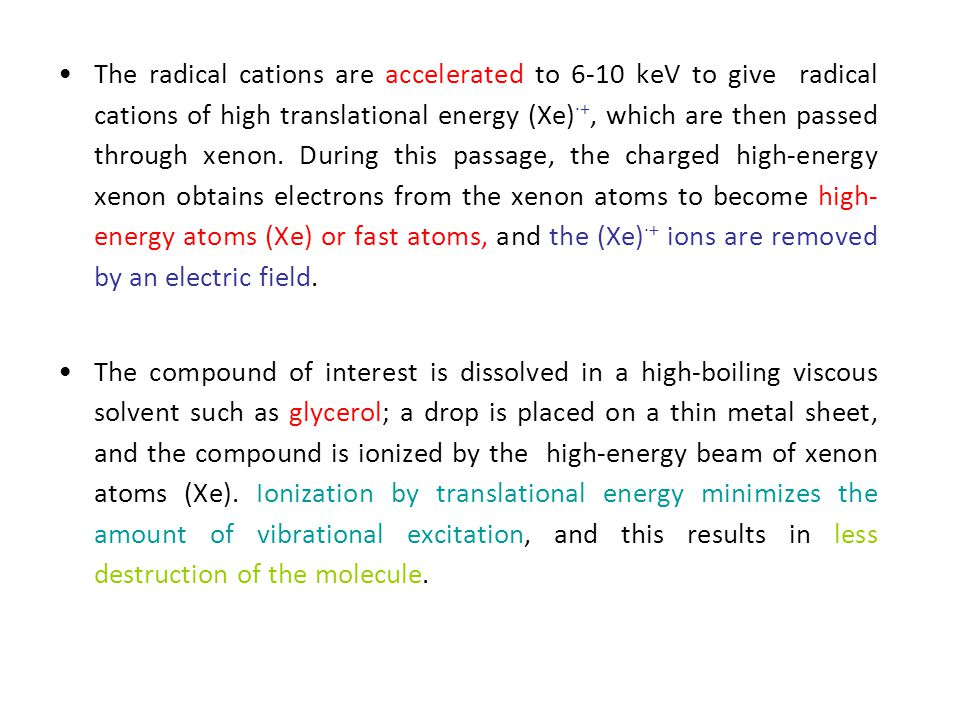 The radical cations are accelerated to 6-10 keV to give radical cations of high translational energy (Xe) ∙+, which are then passed through xenon. Dur