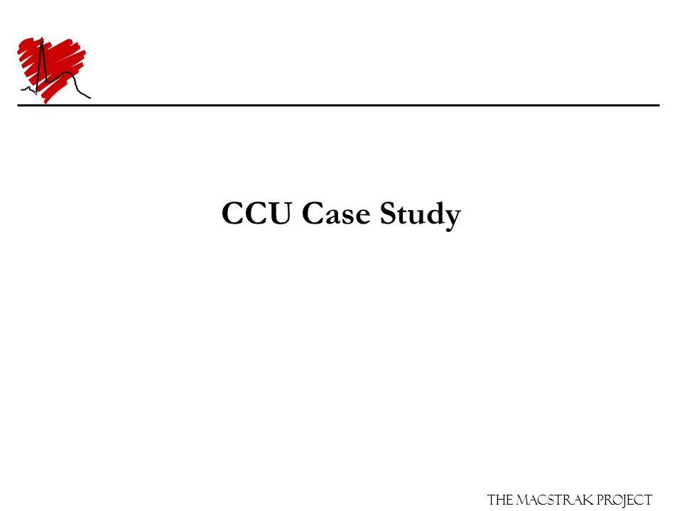 The Macstrak Project CCU Case Study SJ is a 60-year-old man (14/4/45) with no previous cardiac history but had a mild CVA in 1986 (no sequelae).