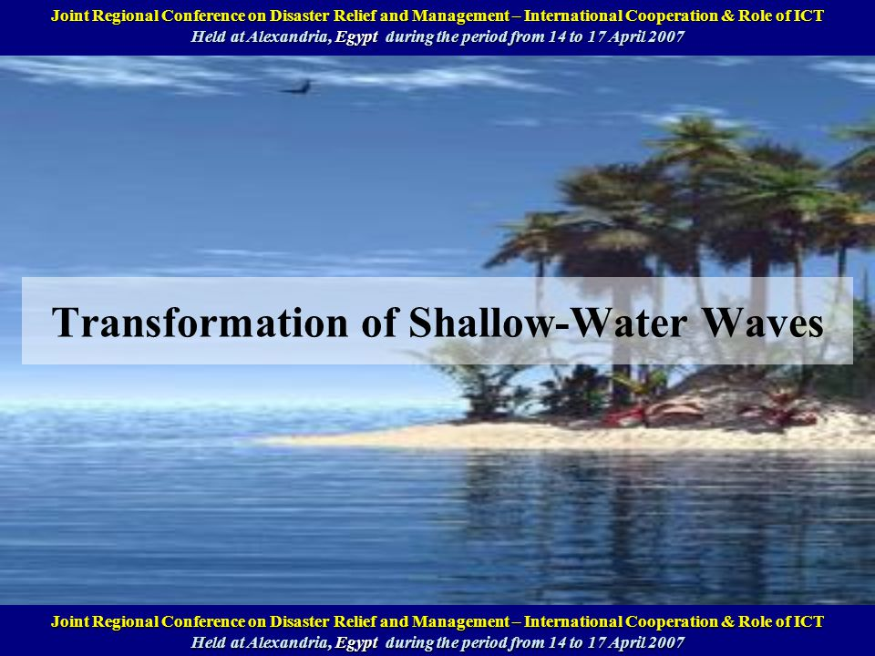 Transformation of Shallow-Water Waves Annual National Symposium on Computational Science and Engineering (ANSCSE11) Held at Phuket, Thailand, March 28