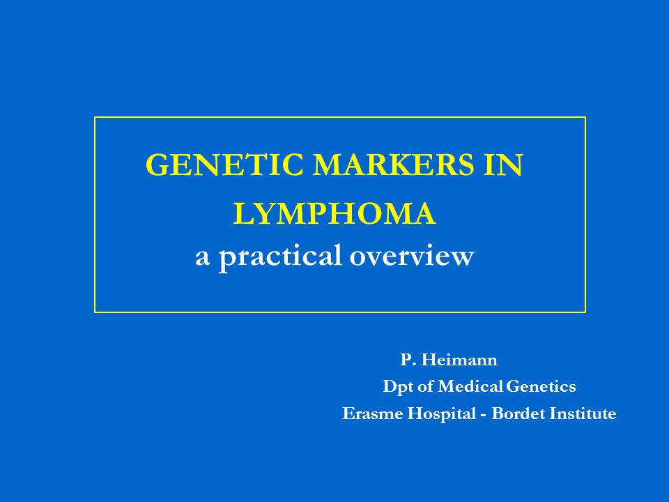 GENETIC MARKERS IN LYMPHOMA a practical overview P.
