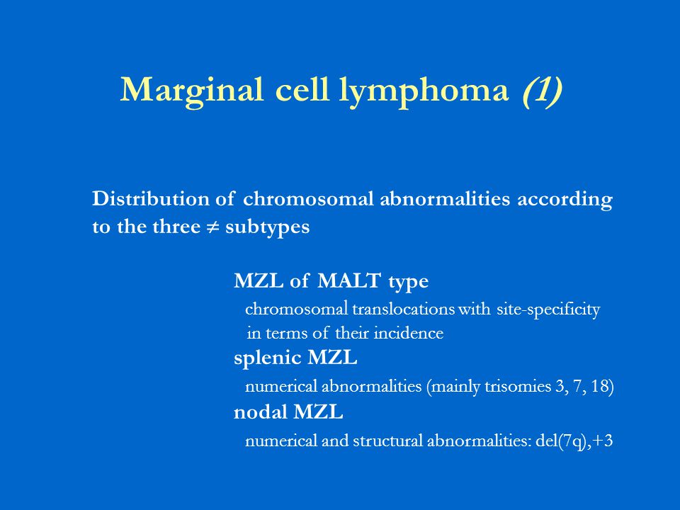 Marginal cell lymphoma (1) Distribution of chromosomal abnormalities according to the three  subtypes MZL of MALT type chromosoma l translocations wi