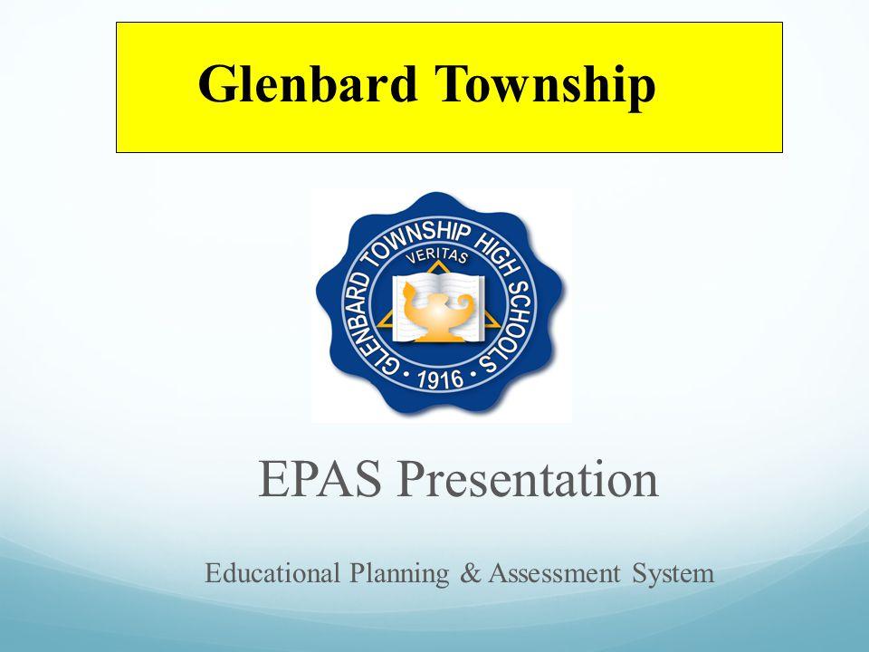 EPAS Presentation Educational Planning & Assessment System Glenbard Township