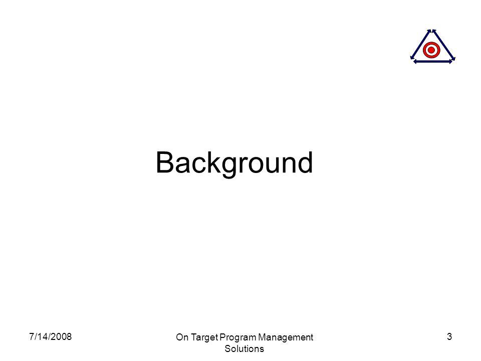 7/14/2008 On Target Program Management Solutions 3 Background